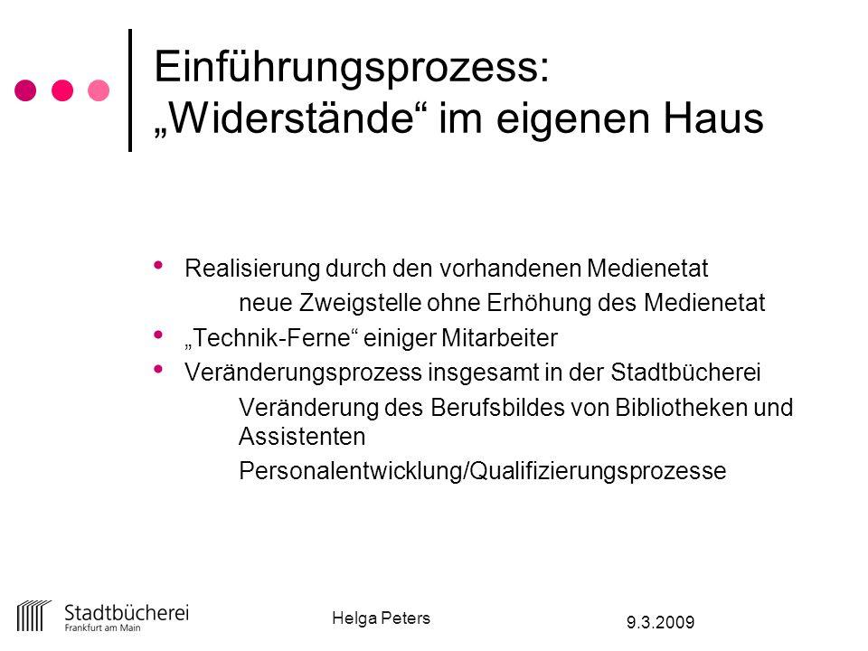 Helga Peters 9.3.2009 Einführungsprozess: Widerstände im eigenen Haus Realisierung durch den vorhandenen Medienetat neue Zweigstelle ohne Erhöhung des
