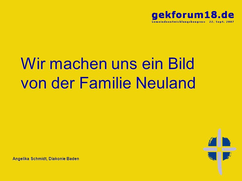 Angelika Schmidt, Diakonie Baden Was will ich den Neulands über unsere Gemeinde sagen.