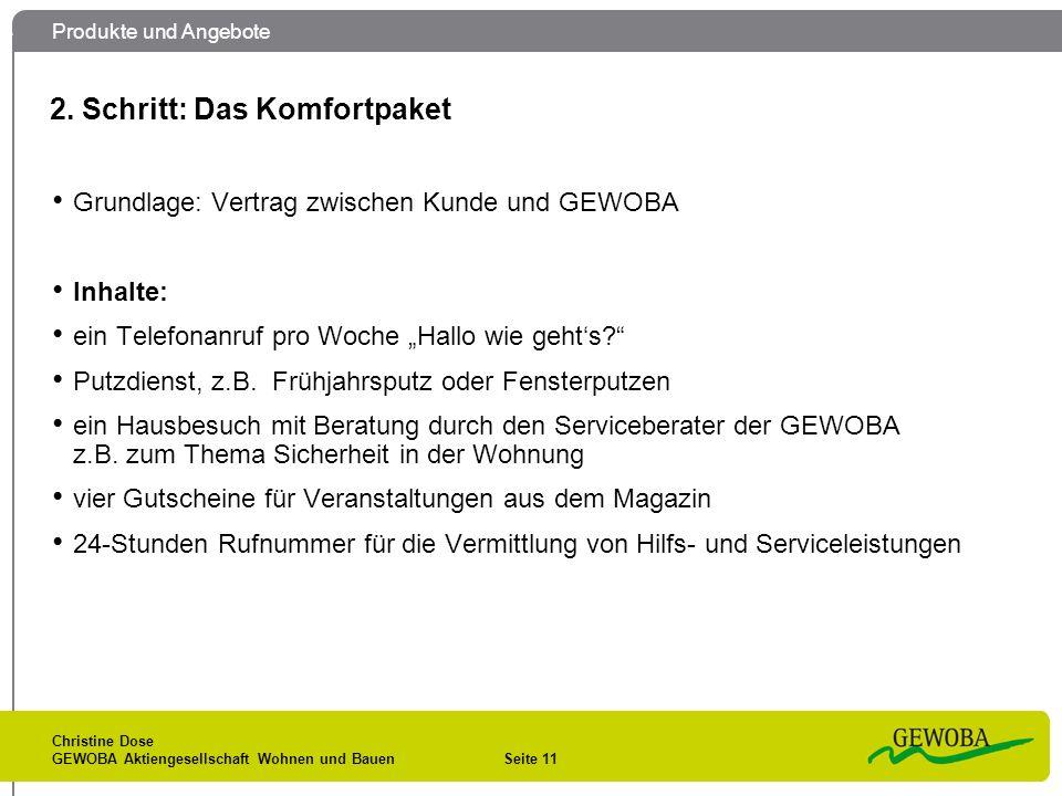 Produkte und Angebote Christine Dose GEWOBA Aktiengesellschaft Wohnen und Bauen Seite 11 2. Schritt: Das Komfortpaket Grundlage: Vertrag zwischen Kund