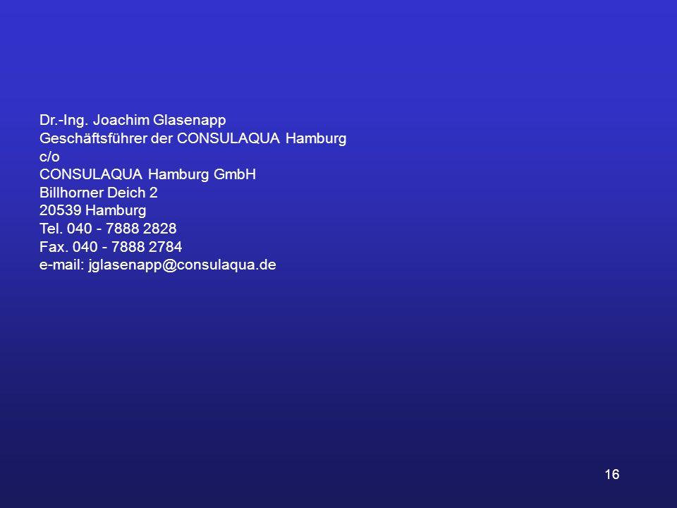 16 Dr.-Ing. Joachim Glasenapp Geschäftsführer der CONSULAQUA Hamburg c/o CONSULAQUA Hamburg GmbH Billhorner Deich 2 20539 Hamburg Tel. 040 - 7888 2828