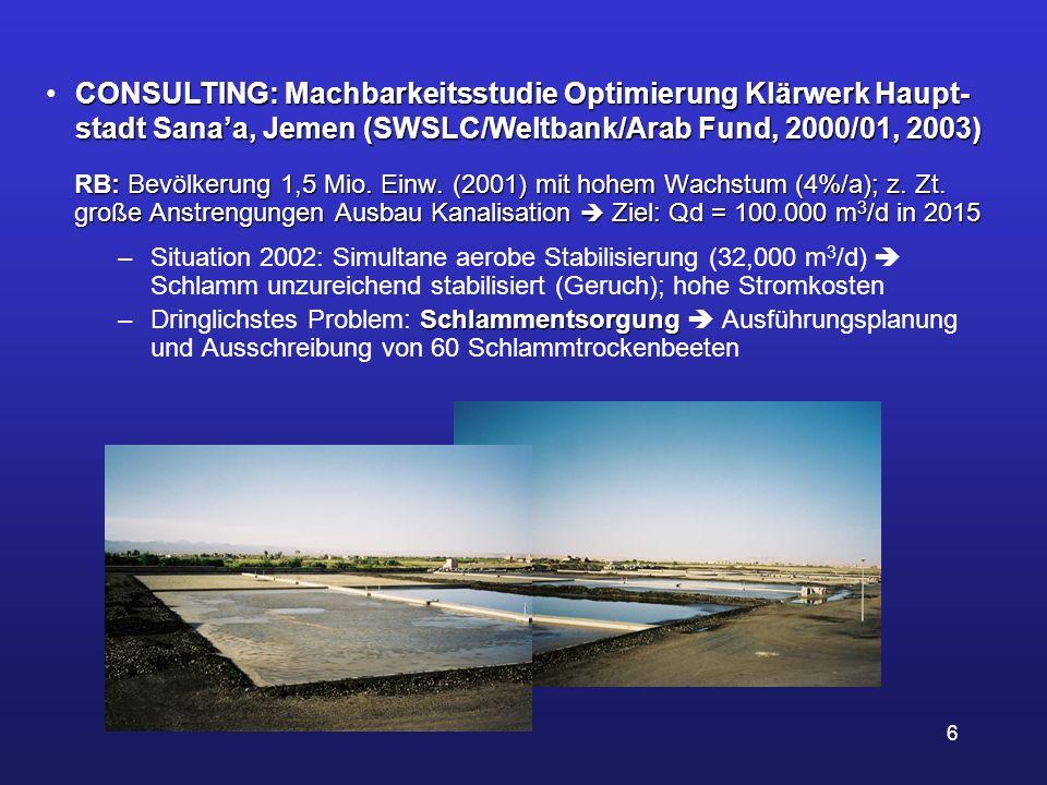 6 RB: Bevölkerung 1,5 Mio. Einw. (2001) mit hohem Wachstum (4%/a); z. Zt. große Anstrengungen Ausbau Kanalisation Ziel: Qd = 100.000 m 3 /d in 2015 –S
