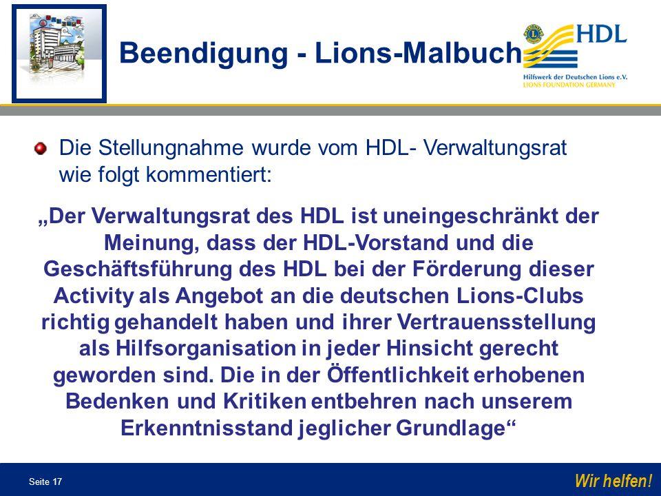 Seite 17 Wir helfen! Die Stellungnahme wurde vom HDL- Verwaltungsrat wie folgt kommentiert: Der Verwaltungsrat des HDL ist uneingeschränkt der Meinung