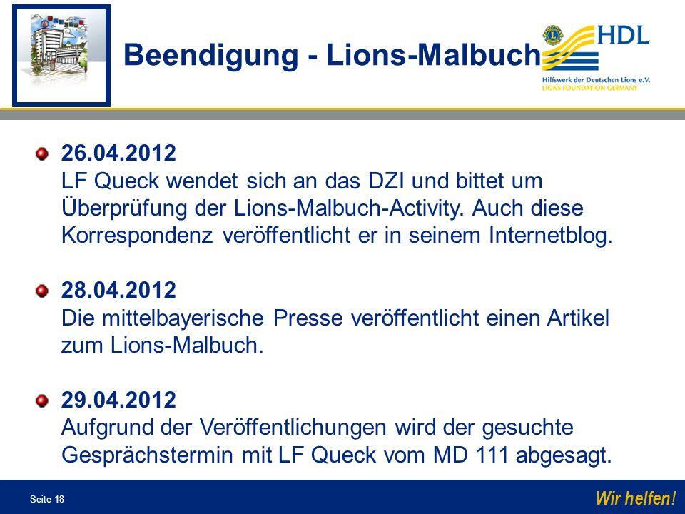 Seite 18 Wir helfen! 26.04.2012 LF Queck wendet sich an das DZI und bittet um Überprüfung der Lions-Malbuch-Activity. Auch diese Korrespondenz veröffe