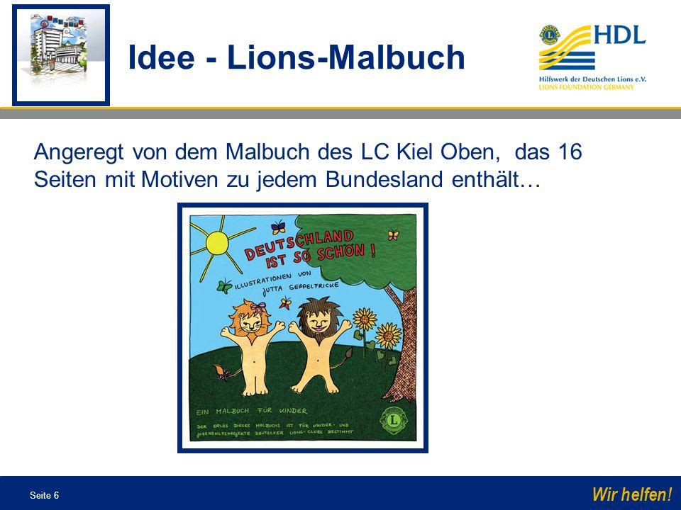 Seite 6 Wir helfen! Angeregt von dem Malbuch des LC Kiel Oben, das 16 Seiten mit Motiven zu jedem Bundesland enthält… Idee - Lions-Malbuch