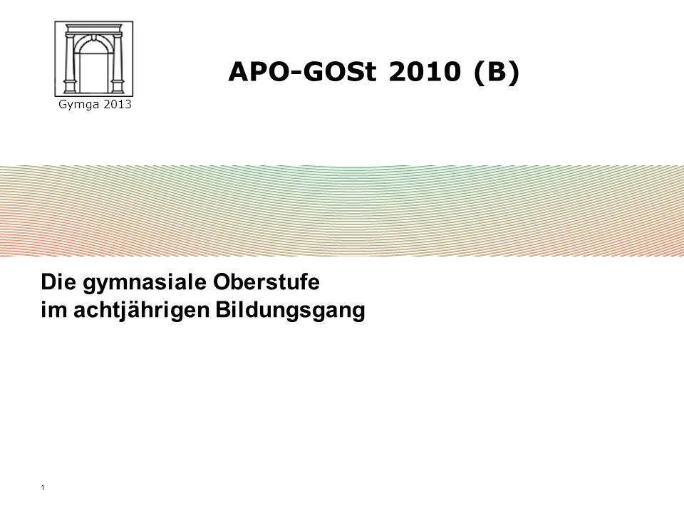 Gymga 2013 1 Die gymnasiale Oberstufe im achtjährigen Bildungsgang APO-GOSt 2010 (B)