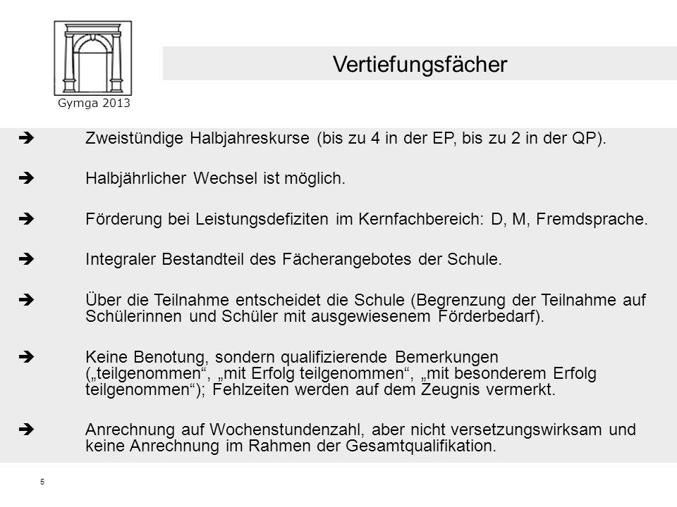 Gymga 2013 5 Zweistündige Halbjahreskurse (bis zu 4 in der EP, bis zu 2 in der QP).