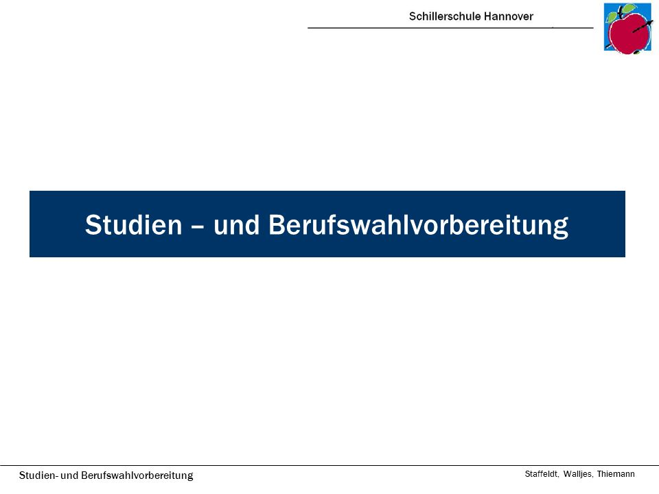 Studien- und Berufswahlvorbereitung Staffeldt, Walljes, Thiemann Studien – und Berufswahlvorbereitung