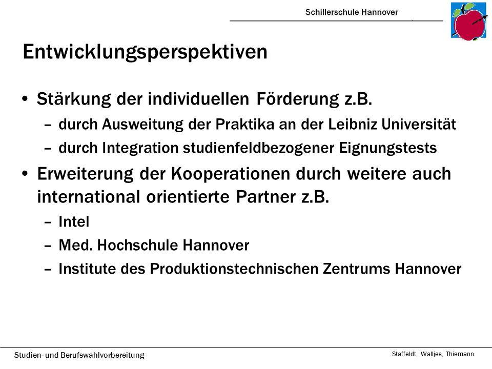 Studien- und Berufswahlvorbereitung Staffeldt, Walljes, Thiemann Entwicklungsperspektiven Stärkung der individuellen Förderung z.B. –durch Ausweitung