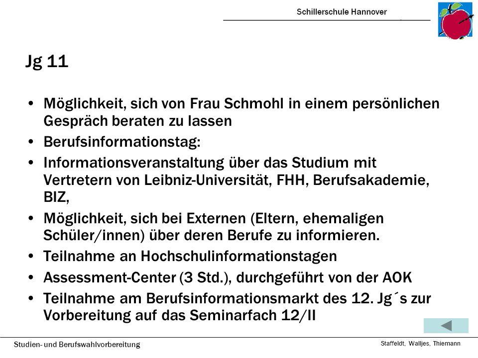 Studien- und Berufswahlvorbereitung Staffeldt, Walljes, Thiemann Jg 11 Möglichkeit, sich von Frau Schmohl in einem persönlichen Gespräch beraten zu la