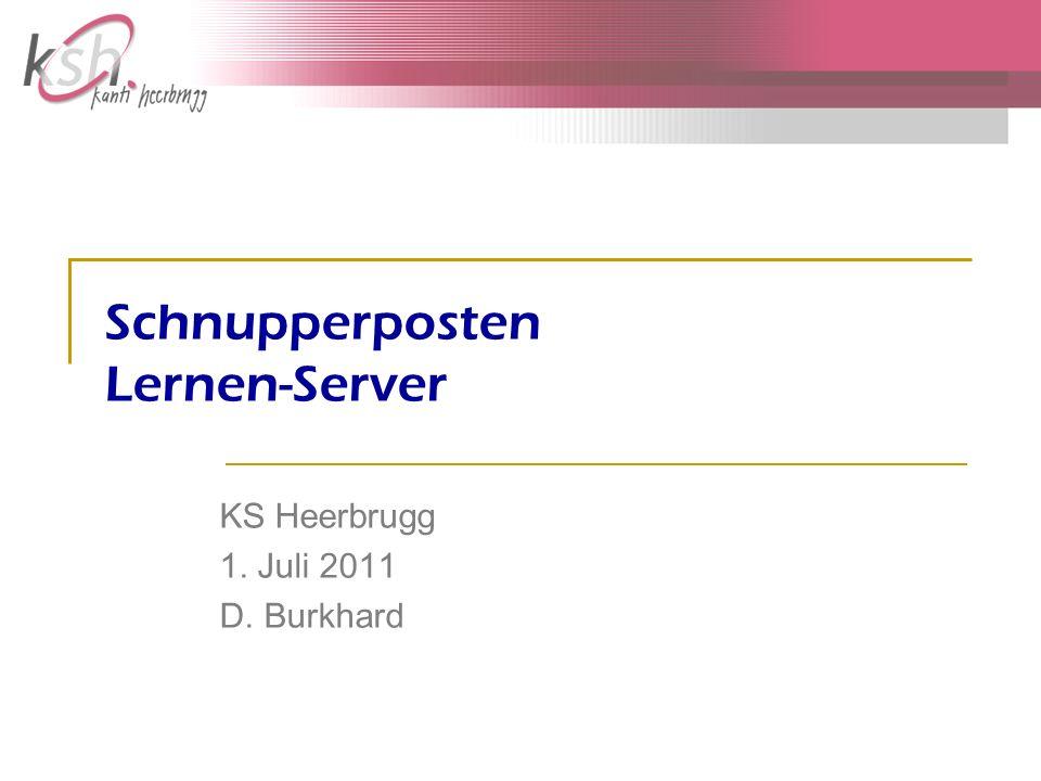 Schnupperposten Lernen-Server KS Heerbrugg 1. Juli 2011 D. Burkhard