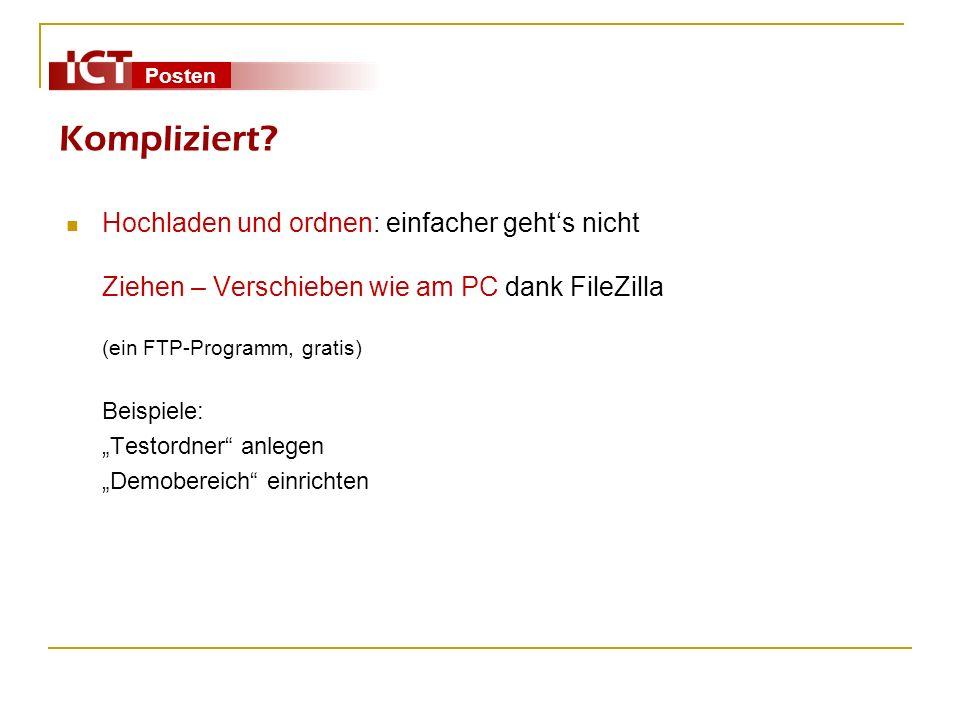 Posten Kompliziert? Hochladen und ordnen: einfacher gehts nicht Ziehen – Verschieben wie am PC dank FileZilla (ein FTP-Programm, gratis) Beispiele: Te