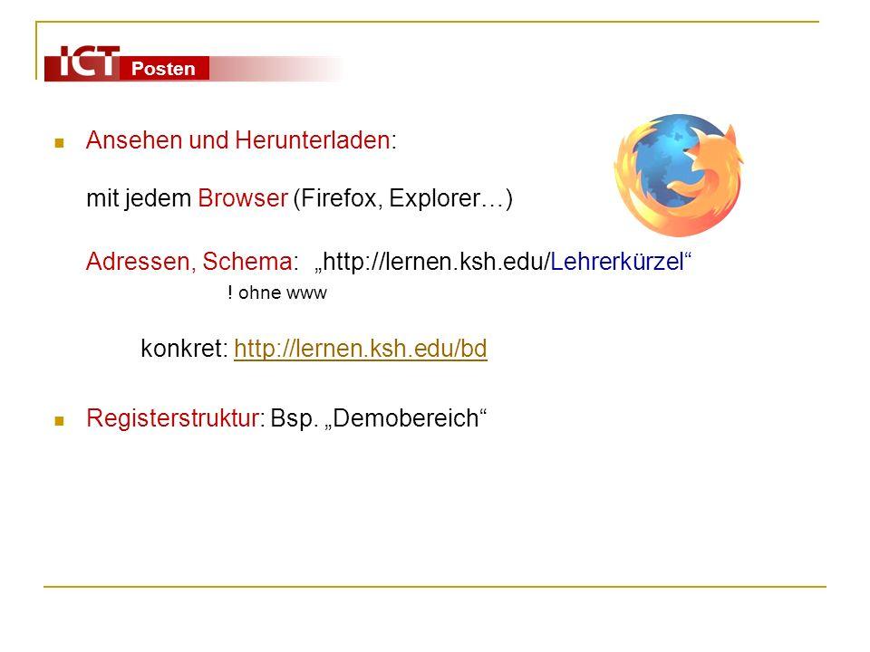 Posten Ansehen und Herunterladen: mit jedem Browser (Firefox, Explorer…) Adressen, Schema:http://lernen.ksh.edu/Lehrerkürzel ! ohne www konkret: http: