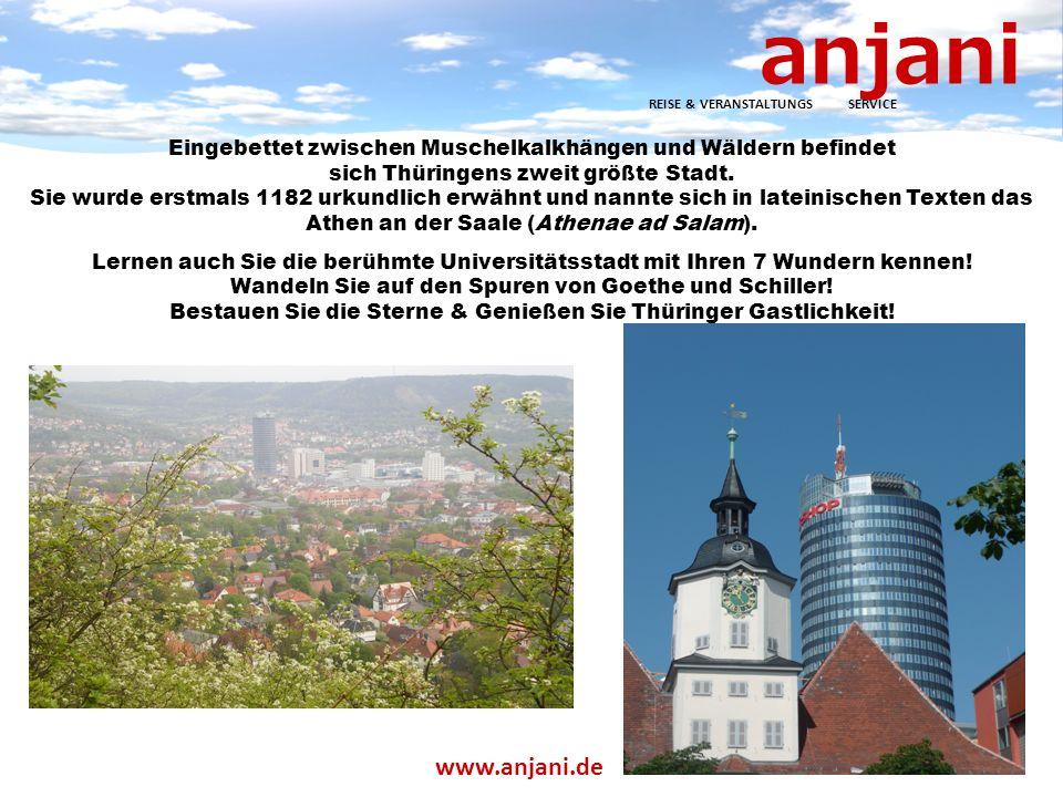 anjani REISE & VERANSTALTUNGS SERVICE www.anjani.de Eingebettet zwischen Muschelkalkhängen und Wäldern befindet sich Thüringens zweit größte Stadt.