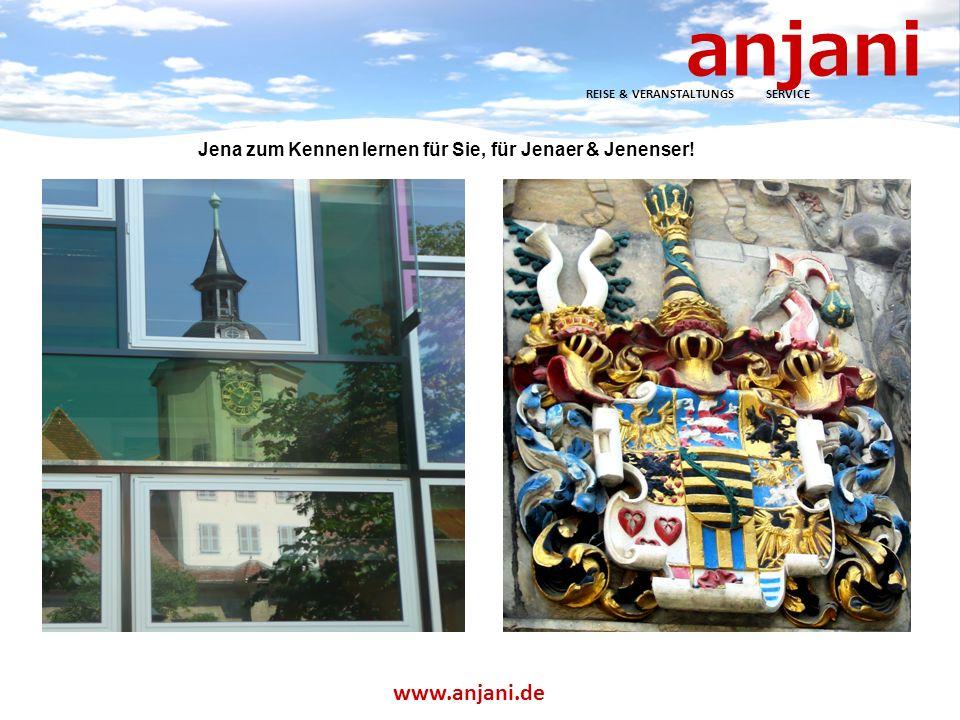 anjani REISE & VERANSTALTUNGS SERVICE www.anjani.de Jena zum Kennen lernen für Sie, für Jenaer & Jenenser.