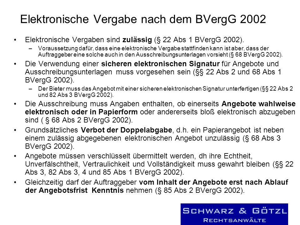 Elektronische Vergabe nach dem BVergG 2002 Elektronische Vergaben sind zulässig (§ 22 Abs 1 BVergG 2002). –Voraussetzung dafür, dass eine elektronisch