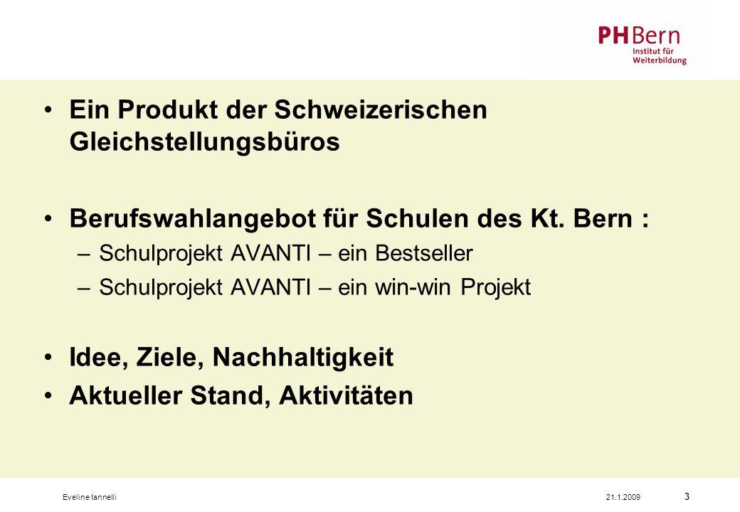 21.1.2009Eveline Iannelli 3 Ein Produkt der Schweizerischen Gleichstellungsbüros Berufswahlangebot für Schulen des Kt. Bern : –Schulprojekt AVANTI – e