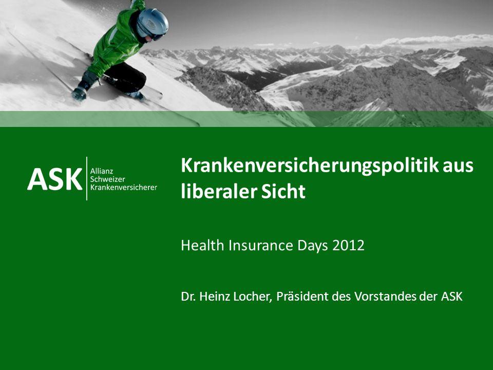 Überzeugung, dass marktwirtschaftlich ausgestaltete Wirt- schaftsordnungen innovativer und leistungsfähiger sind als planwirtschaftlich ausgestaltete Koordination von Produktion und Konsum durch das Zusammentreffen von Angebot und Nachfrage auf Märkten (Preismechanismus, Wettbe- werb) Eingehen auf die Präferenzen von Konsumentinnen und Konsumenten, Liberale Sicht ASK | Allianz Schweizer Krankenversicherer - Health Insurance Days 2012 2