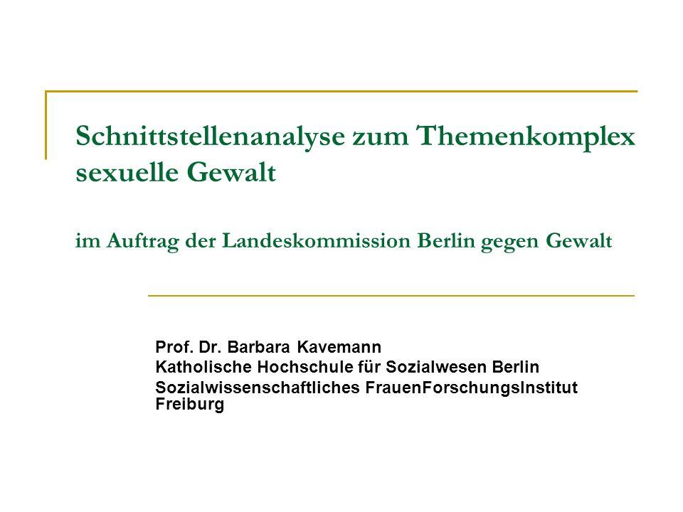 Schnittstellenanalyse zum Themenkomplex sexuelle Gewalt im Auftrag der Landeskommission Berlin gegen Gewalt Prof. Dr. Barbara Kavemann Katholische Hoc