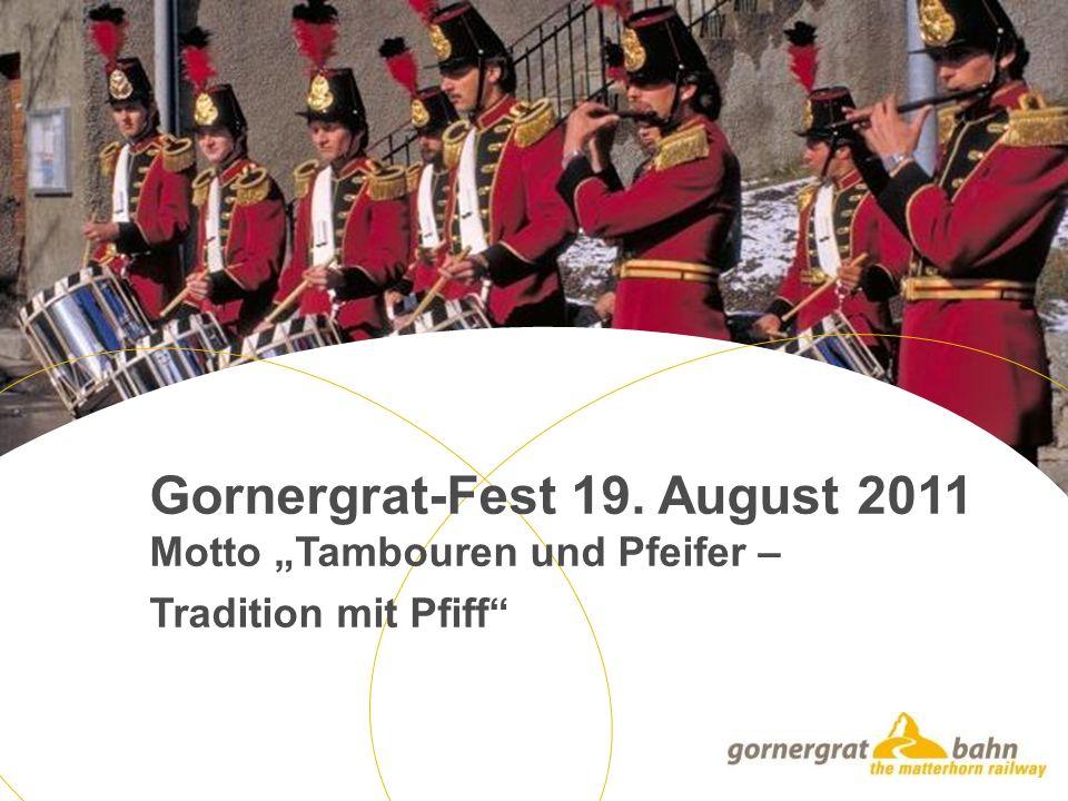Gornergrat-Fest 19. August 2011 Motto Tambouren und Pfeifer – Tradition mit Pfiff