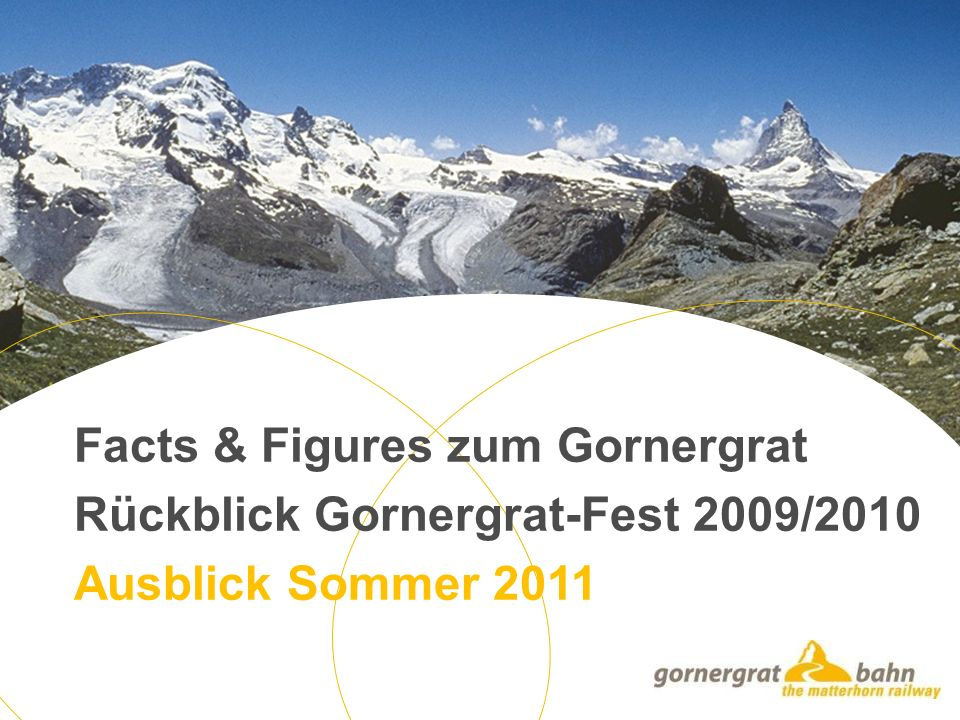 Facts & Figures zum Gornergrat Rückblick Gornergrat-Fest 2009/2010 Ausblick Sommer 2011