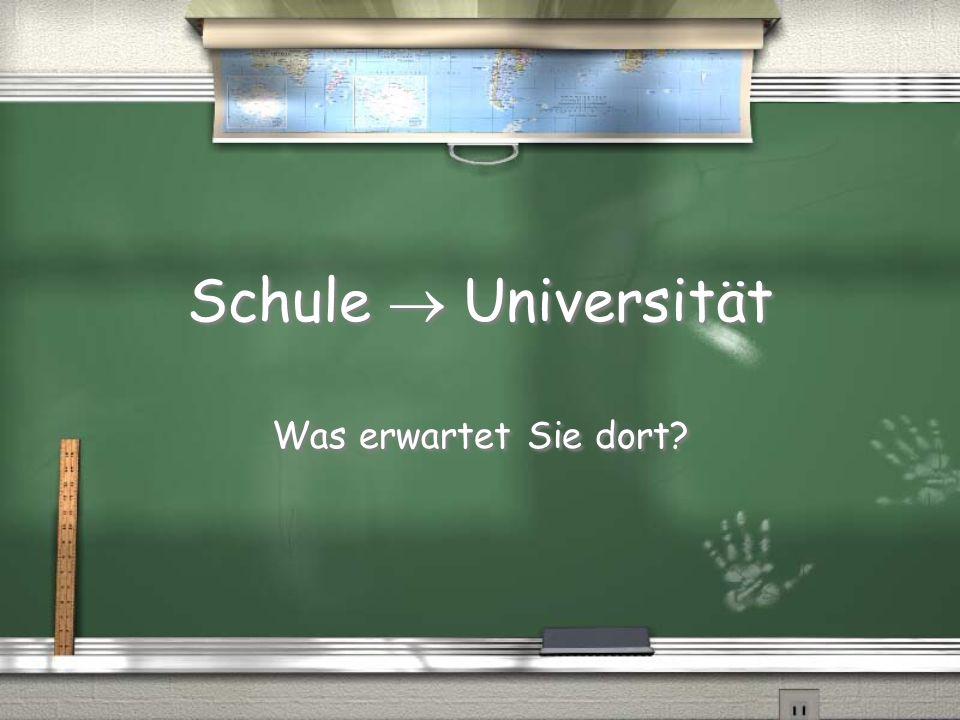 Schule Universität Was erwartet Sie dort?