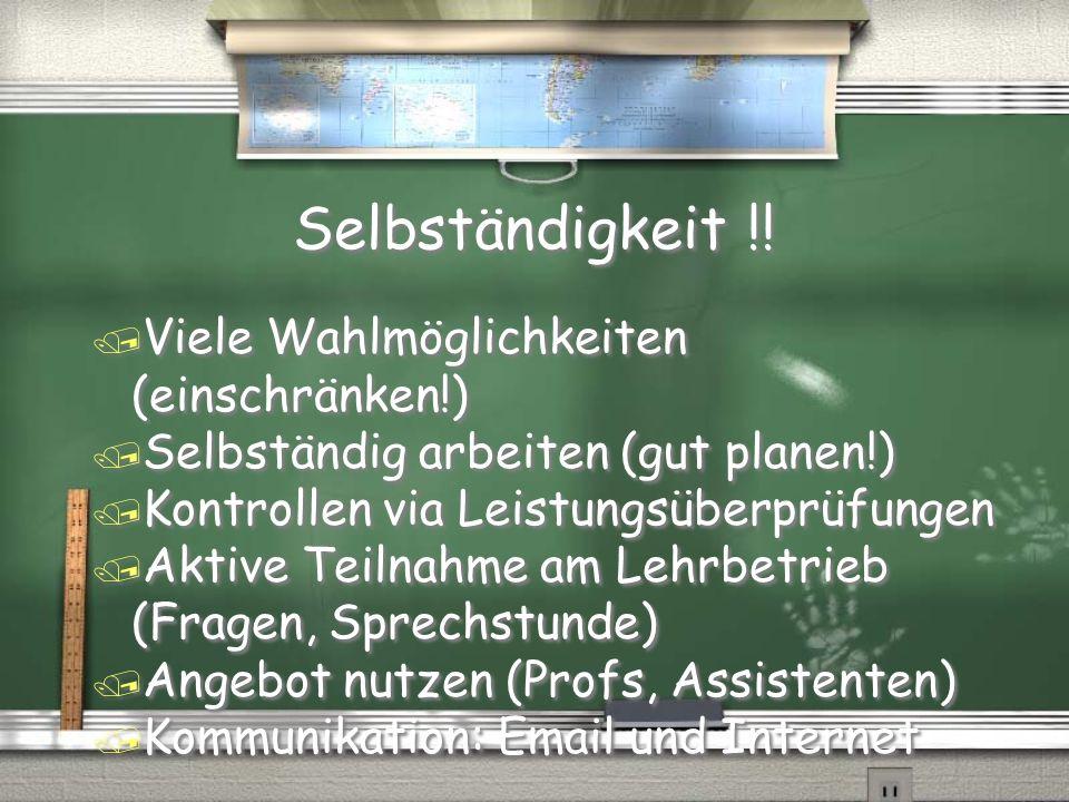 Selbständigkeit !! / Viele Wahlmöglichkeiten (einschränken!) / Selbständig arbeiten (gut planen!) / Kontrollen via Leistungsüberprüfungen / Aktive Tei