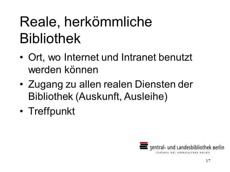 17 Reale, herkömmliche Bibliothek Ort, wo Internet und Intranet benutzt werden können Zugang zu allen realen Diensten der Bibliothek (Auskunft, Auslei