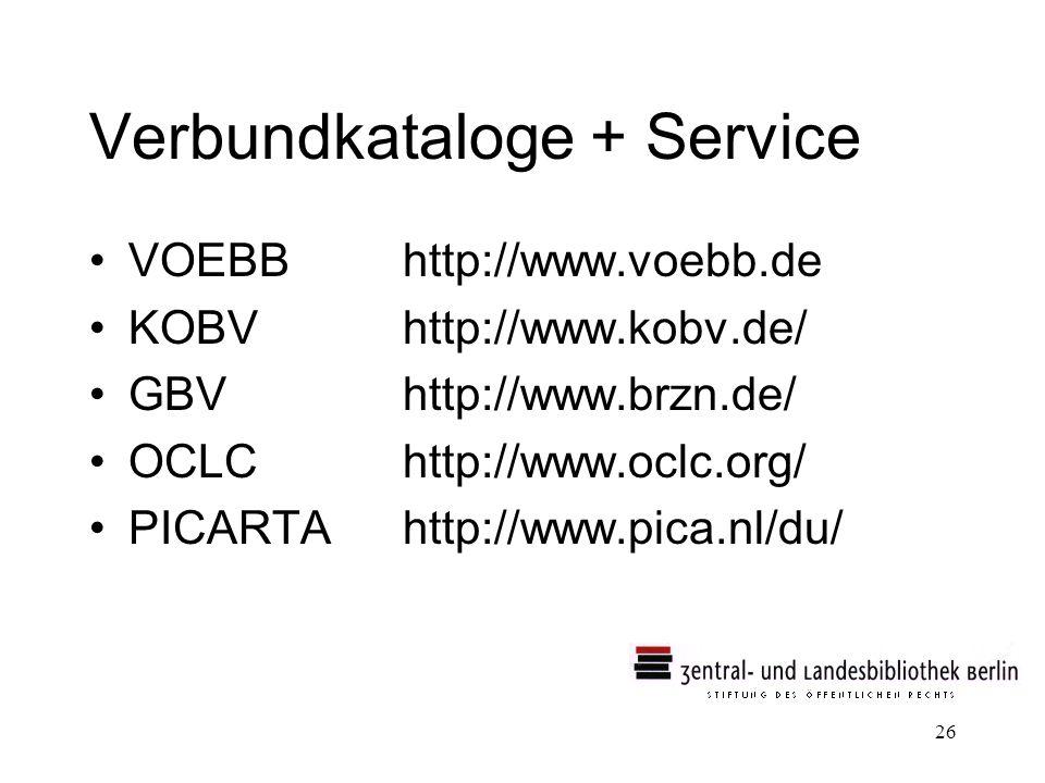 26 Verbundkataloge + Service VOEBBhttp://www.voebb.de KOBVhttp://www.kobv.de/ GBVhttp://www.brzn.de/ OCLChttp://www.oclc.org/ PICARTA http://www.pica.nl/du/