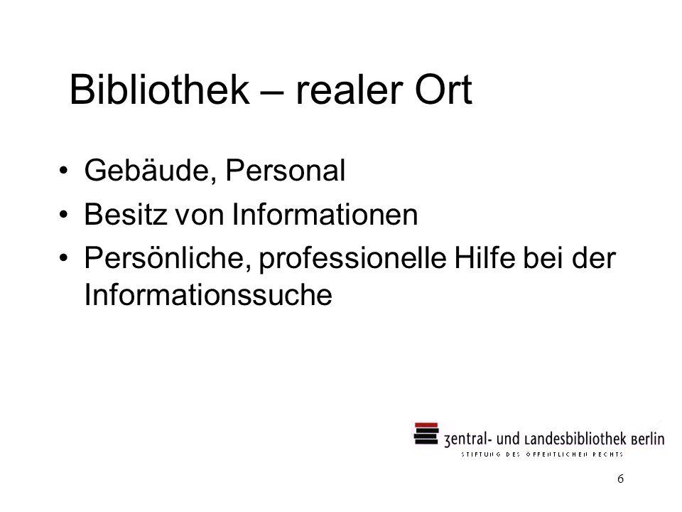6 Bibliothek – realer Ort Gebäude, Personal Besitz von Informationen Persönliche, professionelle Hilfe bei der Informationssuche