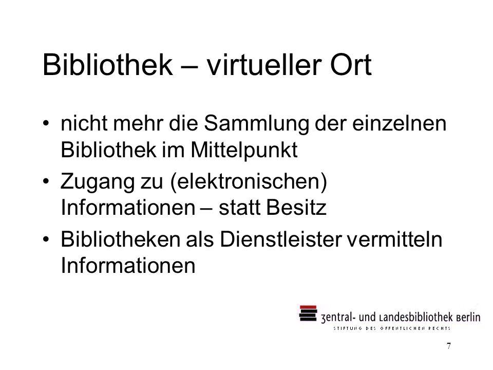 7 Bibliothek – virtueller Ort nicht mehr die Sammlung der einzelnen Bibliothek im Mittelpunkt Zugang zu (elektronischen) Informationen – statt Besitz Bibliotheken als Dienstleister vermitteln Informationen