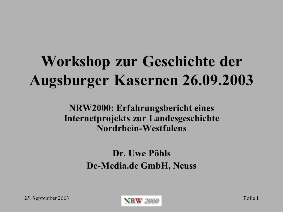 25. September 2003Folie 1 Workshop zur Geschichte der Augsburger Kasernen 26.09.2003 NRW2000: Erfahrungsbericht eines Internetprojekts zur Landesgesch