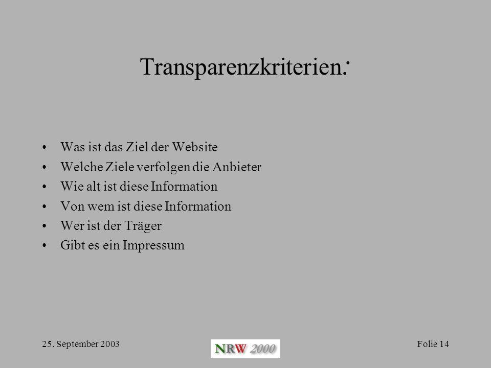 25. September 2003Folie 14 Transparenzkriterien : Was ist das Ziel der Website Welche Ziele verfolgen die Anbieter Wie alt ist diese Information Von w