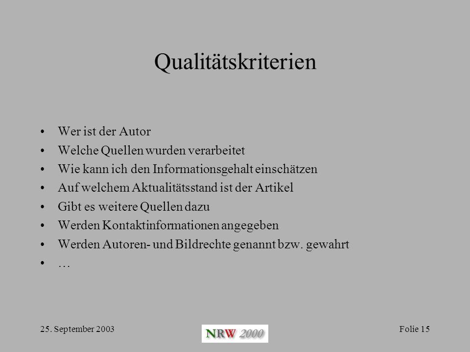 25. September 2003Folie 15 Qualitätskriterien Wer ist der Autor Welche Quellen wurden verarbeitet Wie kann ich den Informationsgehalt einschätzen Auf