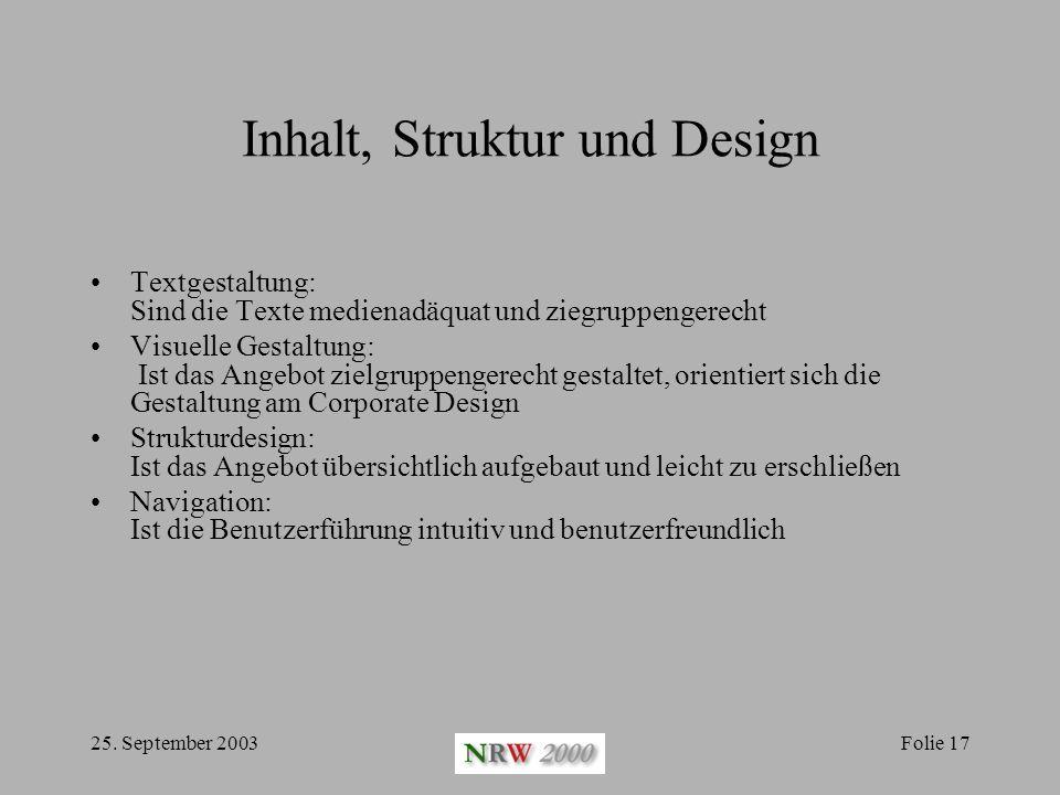 25. September 2003Folie 17 Inhalt, Struktur und Design Textgestaltung: Sind die Texte medienadäquat und ziegruppengerecht Visuelle Gestaltung: Ist das