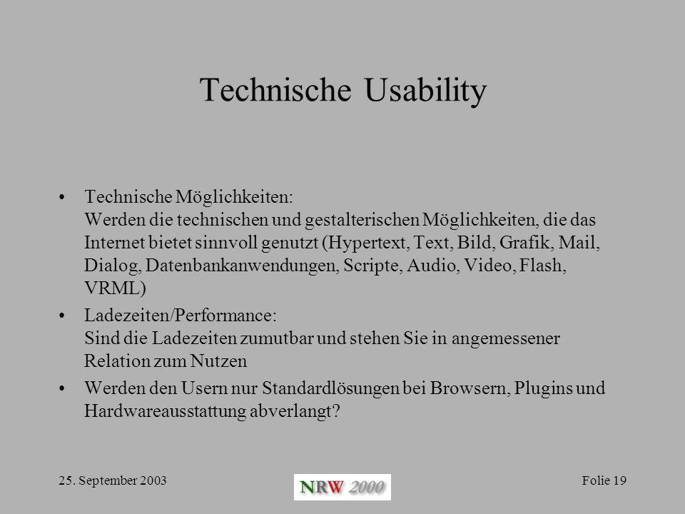 25. September 2003Folie 19 Technische Usability Technische Möglichkeiten: Werden die technischen und gestalterischen Möglichkeiten, die das Internet b
