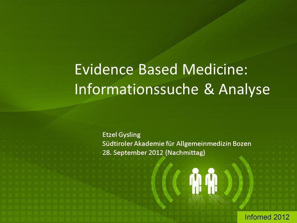 Evidence Based Medicine: Informationssuche & Analyse Etzel Gysling Südtiroler Akademie für Allgemeinmedizin Bozen 28. September 2012 (Nachmittag) Info