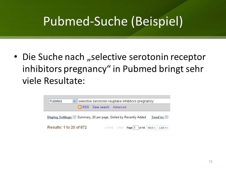 Pubmed-Suche (Beispiel) Die Suche nach selective serotonin receptor inhibitors pregnancy in Pubmed bringt sehr viele Resultate: 11