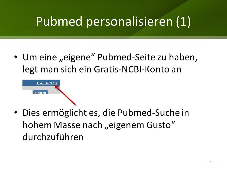 Pubmed personalisieren (1) Um eine eigene Pubmed-Seite zu haben, legt man sich ein Gratis-NCBI-Konto an Dies ermöglicht es, die Pubmed-Suche in hohem