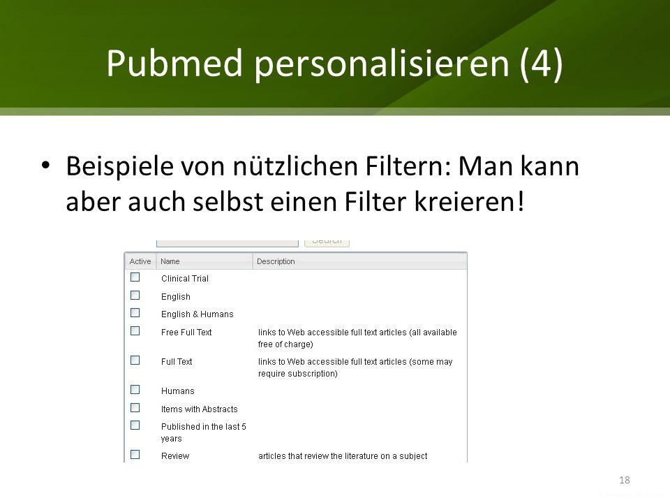 Pubmed personalisieren (4) 18 Beispiele von nützlichen Filtern: Man kann aber auch selbst einen Filter kreieren!