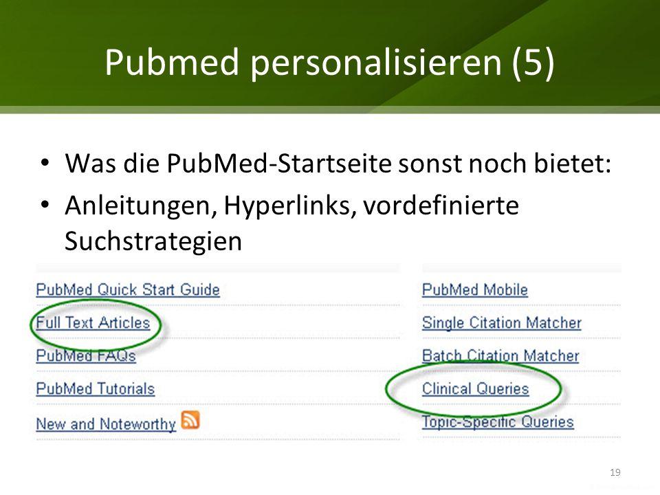 Pubmed personalisieren (5) 19 Was die PubMed-Startseite sonst noch bietet: Anleitungen, Hyperlinks, vordefinierte Suchstrategien