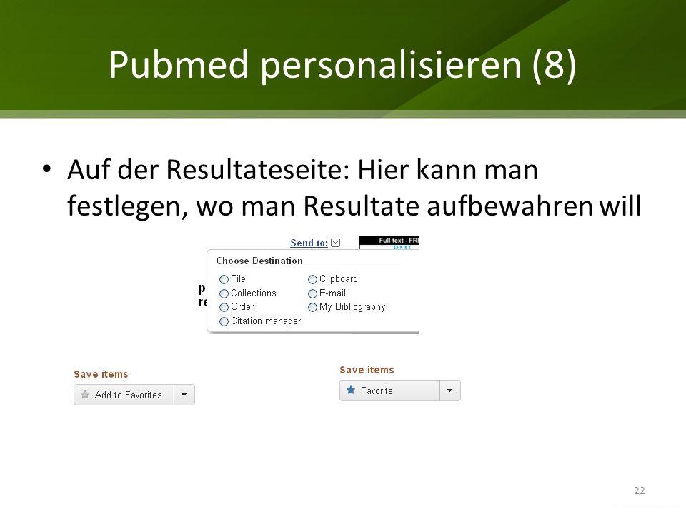 Pubmed personalisieren (8) 22 Auf der Resultateseite: Hier kann man festlegen, wo man Resultate aufbewahren will
