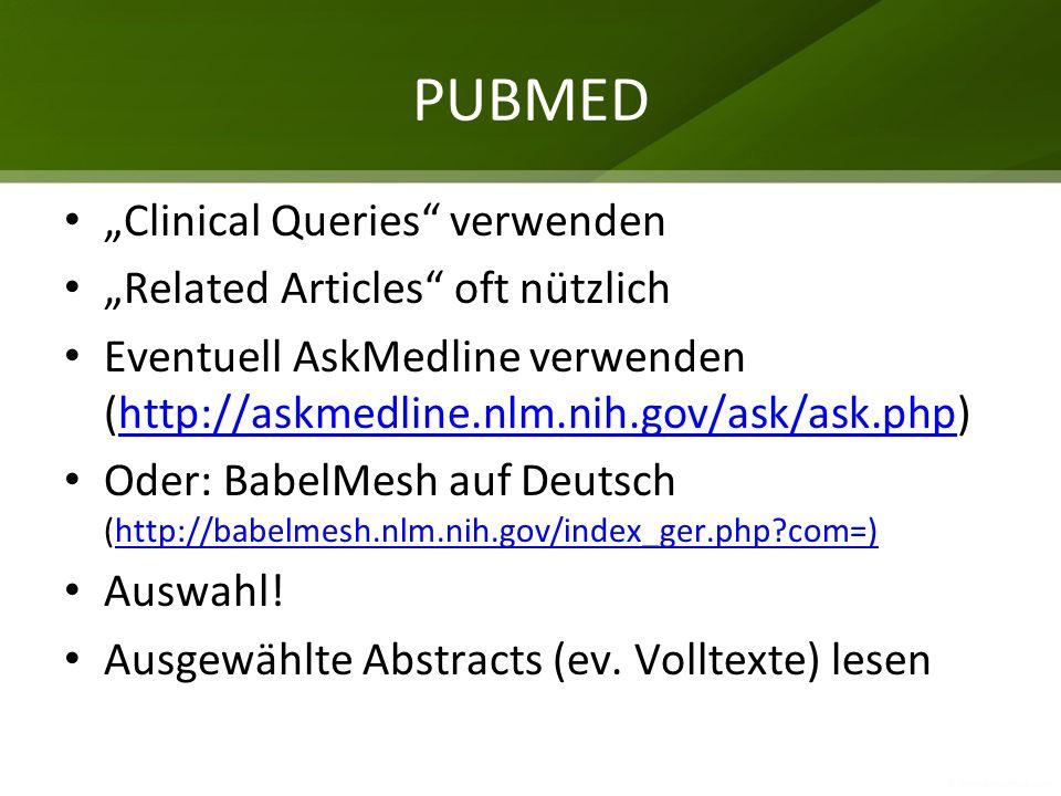 PUBMED Clinical Queries verwenden Related Articles oft nützlich Eventuell AskMedline verwenden (http://askmedline.nlm.nih.gov/ask/ask.php)http://askme