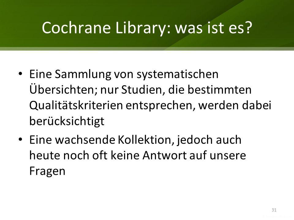 Cochrane Library: was ist es? Eine Sammlung von systematischen Übersichten; nur Studien, die bestimmten Qualitätskriterien entsprechen, werden dabei b