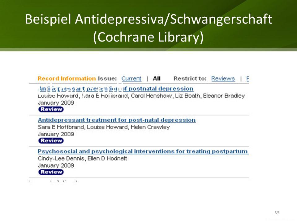 Beispiel Antidepressiva/Schwangerschaft (Cochrane Library) 33 Resultat in der Cochrane Library: null