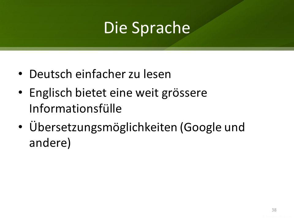Die Sprache Deutsch einfacher zu lesen Englisch bietet eine weit grössere Informationsfülle Übersetzungsmöglichkeiten (Google und andere) 38