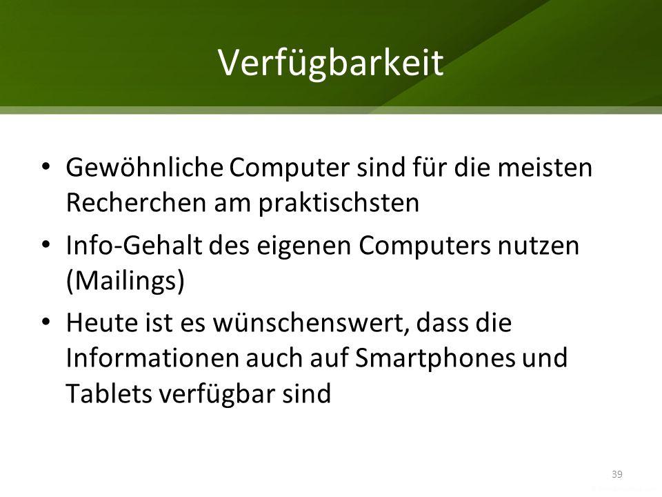 Verfügbarkeit Gewöhnliche Computer sind für die meisten Recherchen am praktischsten Info-Gehalt des eigenen Computers nutzen (Mailings) Heute ist es w