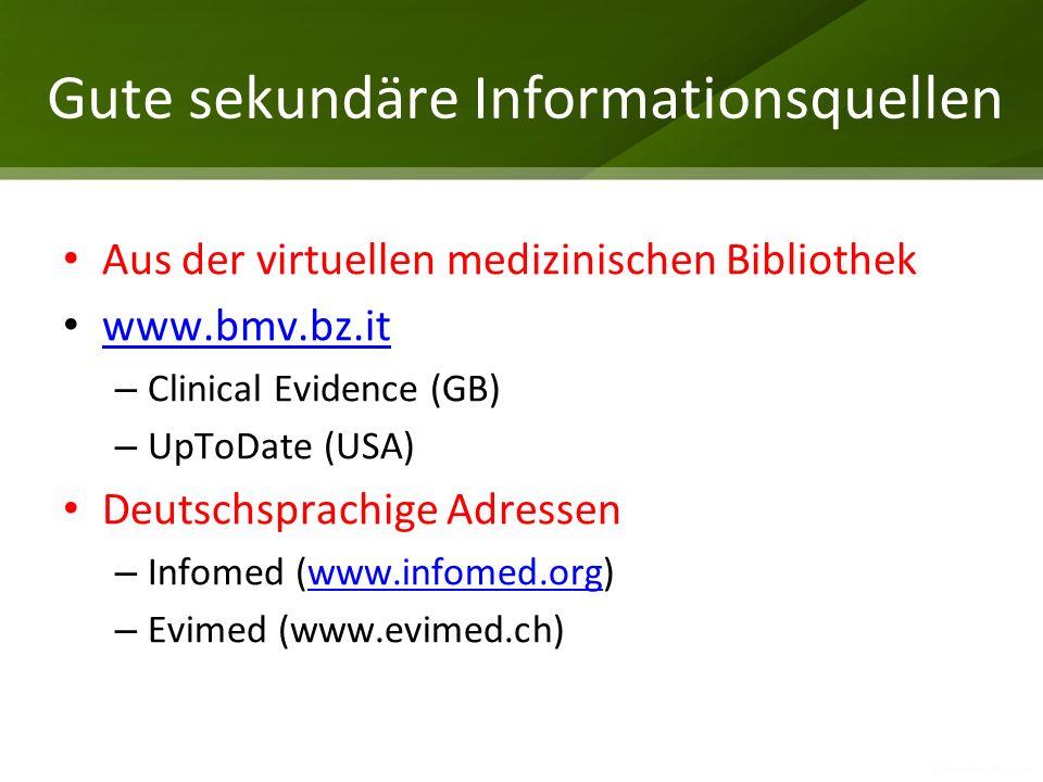 Gute sekundäre Informationsquellen Aus der virtuellen medizinischen Bibliothek www.bmv.bz.it – Clinical Evidence (GB) – UpToDate (USA) Deutschsprachig