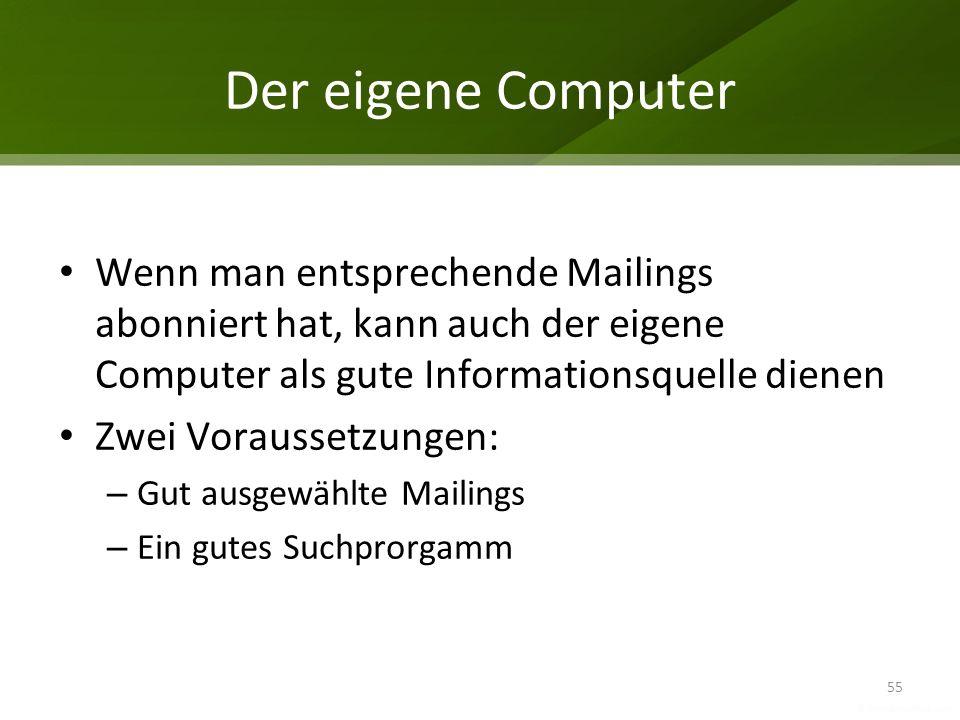Der eigene Computer Wenn man entsprechende Mailings abonniert hat, kann auch der eigene Computer als gute Informationsquelle dienen Zwei Voraussetzung