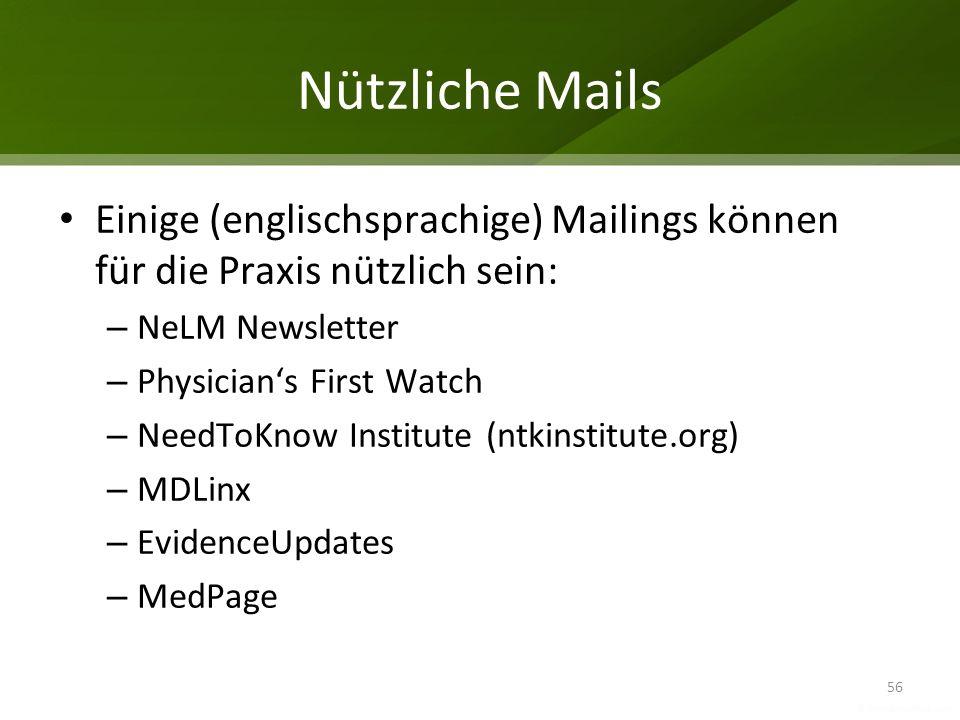 Nützliche Mails Einige (englischsprachige) Mailings können für die Praxis nützlich sein: – NeLM Newsletter – Physicians First Watch – NeedToKnow Insti
