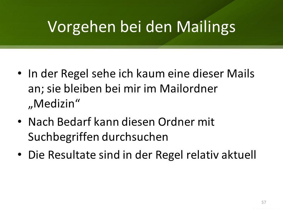 Vorgehen bei den Mailings In der Regel sehe ich kaum eine dieser Mails an; sie bleiben bei mir im Mailordner Medizin Nach Bedarf kann diesen Ordner mi